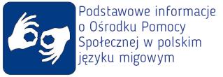 Podstawowe informacje o Ośrodku Pomocy Społecznej w polskim języku migowym